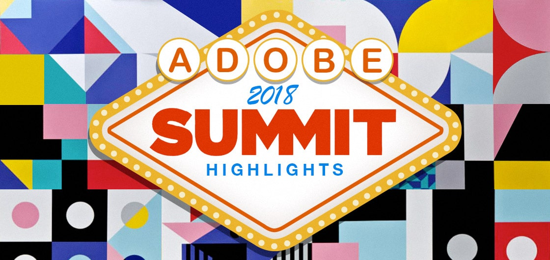 Adobe Summit 2018 Highlights