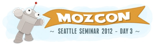 2012 MozCon – Day Three Wrap Up